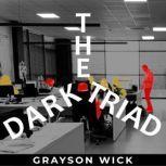 The Dark Triad The Dark Psychology Behind Narcissistic, Machiavellian and Psychopathic Behavior and Manipulation, Grayson Wick