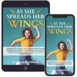 As She Spreads Her Wings A young girls guide to life, healthy relationships, discovering herself, dreaming big and charting out an awesome life for herself, Susanne McAllister
