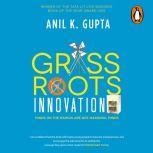 Grassroots Innovation, Anil K. Gupta