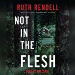 Not in the Flesh A Wexford Novel, Ruth Rendell