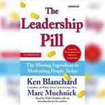 The Leadership Pill The Missing Ingredient in Motivating People Today, Kenneth Blanchard