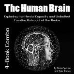 The Human Brain Exploring the Mental Capacity and Unlimited Creative Potential of Our Brains, Tyler Bordan