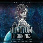 Quantum Beginnings A Near-Future CyberPunk Thriller, Joe Kuster