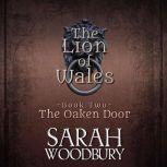 The Oaken Door The Lion of Wales Series, Sarah Woodbury