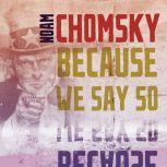 Because We Say So, Noam Chomsky