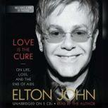Love Is the Cure On Life, Loss, and the End of AIDS, Elton John