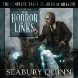 The Horror on the Links The Complete Tales of Jules De Grandin, Volume One, Seabury Quinn