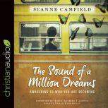 The Sound of a Million Dreams Awakening to Who You Are Becoming, Suanne Camfield
