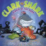 Clark the Shark: Afraid of the Dark, Bruce Hale