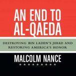 End to al-Qaeda, An Destroying Bin Laden's Jihad and Restoring America's Honor, Malcolm Nance