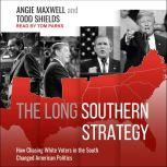 The Long Southern Strategy How Chasing White Voters in the South Changed American Politics, Angie Maxwell
