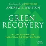Green Recovery Get Lean, Get Smart, and Emerge From the Downturn On Top, Andrew S. Winston