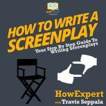 How To Write A Screenplay Your Step By Step Guide To Writing Screenplays, HowExpert