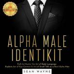ALPHA MALE IDENTIKIT Path to Master the Art of Body Language. Exploits Art of Eye Contact & Art of Small Talk as a Real Alpha Man. NEW VERSION