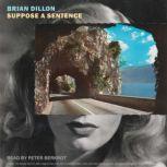 Suppose a Sentence, Brian Dillon