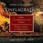 Conflagration How the Transcendentalists Sparked the American Struggle for Racial, Gender, and Social Justice, John A. Buehrens