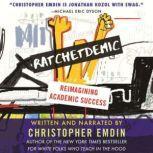 Ratchetdemic Reimagining Academic Success, Christopher Emdin