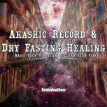 Akashic Record & Dry Fasting Healing -  Raise Your Vibration & Clear your Vibe, Greenleatherr