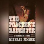 The Poachers Daughter A Western Story, Michael Zimmer
