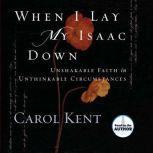 When I Lay My Isaac Down, Carol Kent