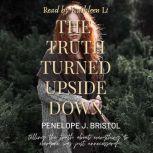 The Truth Turned Upside Down, Penelope J Bristol