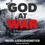 God at War A Meditation on Religion and Warfare
