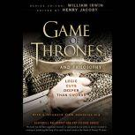 Game of Thrones and Philosophy Logic Cuts Deeper Than Swords, William Irwin