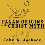 Pagan Origins of the Christ Myth, John G Jackson