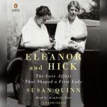 Eleanor and Hick The Love Affair That Shaped a First Lady, Susan Quinn