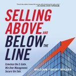 Selling Above and Below the Line Convince the C-Suite. Win Over Management. Secure the Sale., William Miller