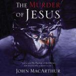 The Murder of Jesus, John F. MacArthur