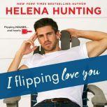 I Flipping Love You, Helena Hunting