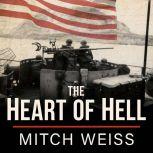 The Heart of Hell The Untold Story of Courage and Sacrifice in the Shadow of Iwo Jima, Mitch Weiss