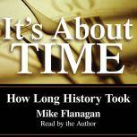 It's About Time How Long History Took, Mike Flanagan