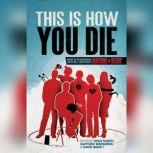 This Is How You Die Stories of the Inscrutable, Infallible, Inescapable Machine of Death, Dan Woren