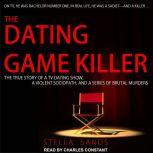 The Dating Game Killer The True Story of a TV Dating Show, a Violent Sociopath, and a Series of Brutal Murders, Stella Sands