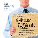 End of The Good Life How the Financial Crisis Threatens a Lost Generation--and What We Can Do About It, Riva Froymovich