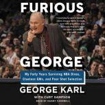 Furious George My Forty Years Surviving NBA Divas, Clueless GMs, and Poor Shot Selection, George Karl
