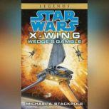 Star Wars: X-Wing: Wedge's Gamble Book 2, Michael A. Stackpole
