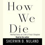 How We Die Reflections on Life's Final Chapter, Sherwin B. Nuland