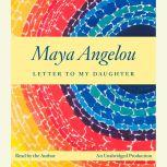 Letter to My Daughter, Maya Angelou