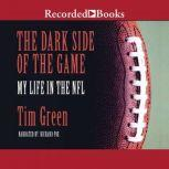 The Dark Side of the Game My Life in the NFL, Tim Green