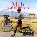 Meb For Mortals How to Run, Think, and Eat like a Champion Marathoner, Meb Keflezighi