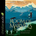 A Room of Marvels A Story about Heaven that Heals the Heart, James Bryan Smith