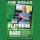 The Playbook for Dads Parenting Your Kids In the Game of Life, Jim Kelly