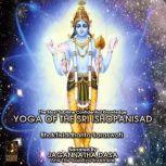 The Most Sublime Confidential Knowledge Yoga Of The Sri Isopanisad, Bhaktisiddhanta Saraswati