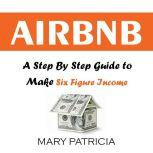 Airbnb A Step By Step Guide to Make Six Figure Income