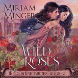 Wild Roses The O'Byrne Brides Book 2, Miriam Minger