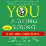 You: Staying Young The Owner's Manual for Extending Your Warranty, Michael F. Roizen