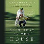 Best Seat in the House 18 Golden Lessons from a Father to His Son, Jack Nicklaus II